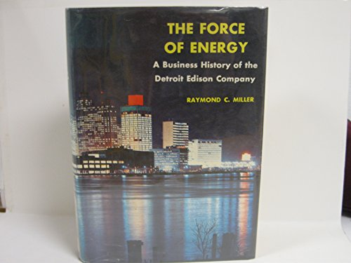 The Force of Energy: A Business History: Miller, Raymond Curtis