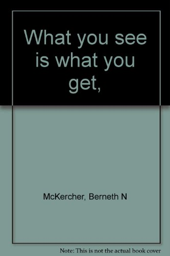 What you see is what you get,: McKercher, Berneth N