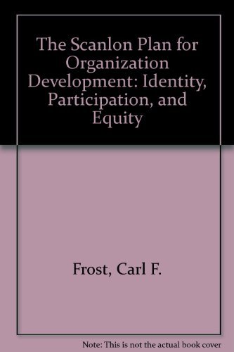 The Scanlon Plan for Organization Development: Identity, Participation, and Equity: Frost, Carl F.