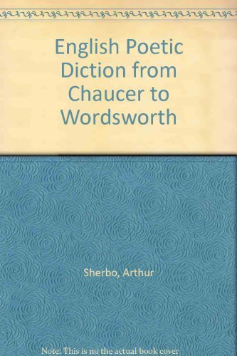 English Poetic Diction from Chaucer to Wordsworth: SHERBO Arthur