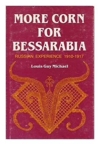 More Corn for Bessarabia: Russian Experience 1910-1917: Michael, Louis Guy
