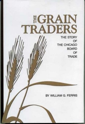 9780870132568: The Grain Traders: Story of the Chicago Board of Trade