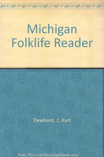 Michigan Folklife Reader: Dewhurst, C. Kurt;