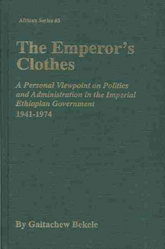 9780870133251: The Emperor's Clothes: A Personal Viewpoint of Politics and Administration in the Imperial Ethiopian Government, 1941-1974 (AFRICAN SERIES)