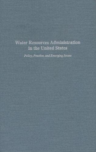 9780870133336: Water Resources Administration in the United States: Policy, Practice, and Emerging Issues
