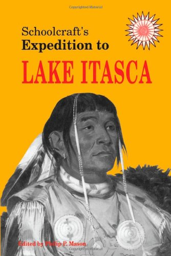 Schoolcraft's Expedition to Lake Itasca: The Discovery: Schoolcraft, Henry Rowe,