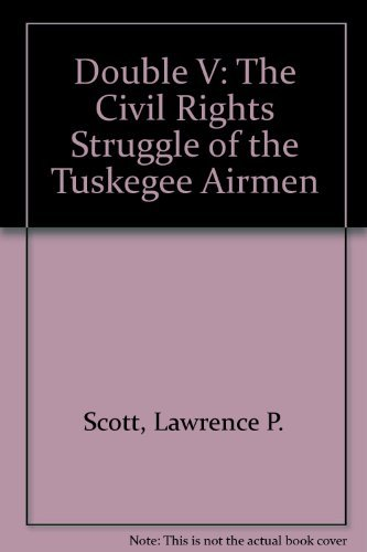 Double V: The Civil Rights Struggle of the Tuskegee Airmen: Scott, Lawrence P.;Womack, William M. ...