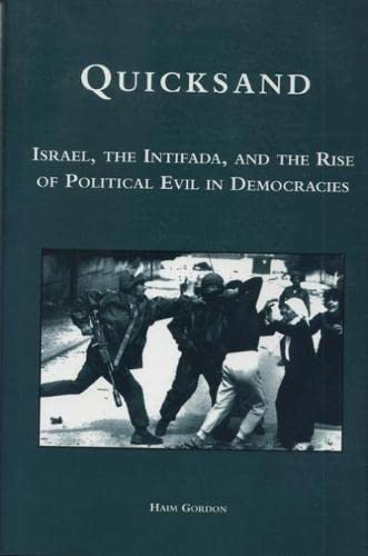 Quicksand: Israel, the Intifada, and the Rise of Political Evil in Democracies: Gordon, Haim