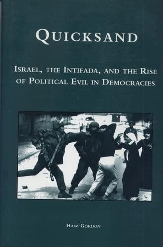 Quicksand: Israel, the Intifada, and the Rise of Political Evil in Democracies: Gordon, Haim