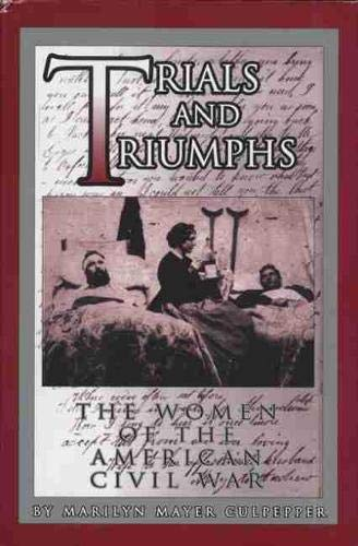 Trials And Triumphs: Women of the American Civil War