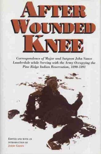 After Wounded Knee Correspondence of Major and Surgeon John Vance Lauderdale While Serving With the...