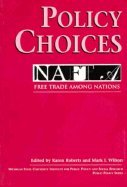 9780870134159: Policy Choices: Free Trade Among NAFTA Nations (Michigan State University Institute for Public Policy and So)