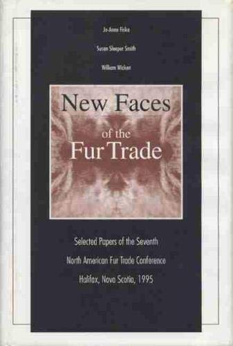 New Faces of the Fur Trade: Selected Papers of the Seventh North American Fur Trade Conference, ...