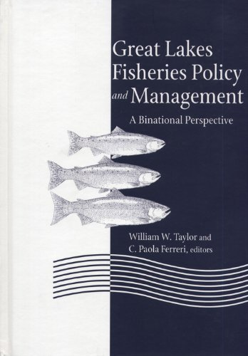 Great Lakes Fisheries Policy and Management - A Binational Perspective.: Taylor,William W.;Ferreri,...