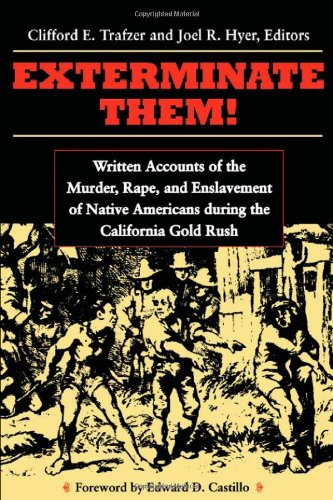 9780870135019: Exterminate Them: Written Accounts of the Murder, Rape, and Enslavement of Native Americans during the California Gold Rush