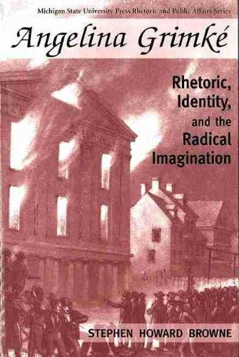 9780870135309: Angelina Grimke: Rhetoric, Identity, and the Radical Imagination (Rhetoric & Public Affairs)