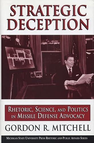 9780870135583: Strategic Deception: Rhetoric, Science, and Politics in Missile Defense Advocacy (Rhetoric & Public Affairs)
