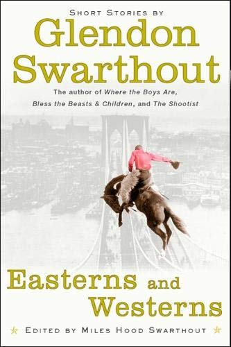 Easterns and Westerns: Short Stories: Swarthout, Glendon; Swarthout, Miles Hood (editor)