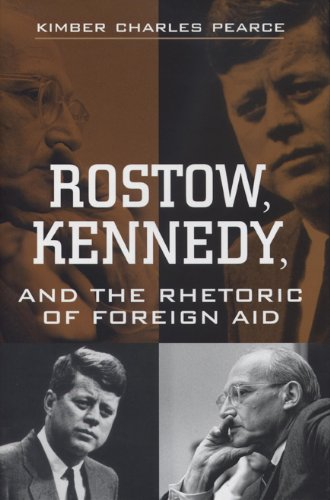 Rostow, Kennedy, and the Rhetoric of Foreign Aid: Kimber Charles Pearce