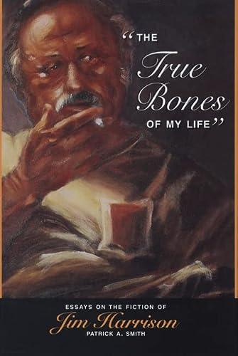 9780870136146: The True Bones of My Life: Essays on the Fiction of Jim Harrison