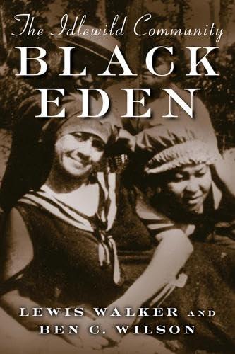 Black Eden: The Idlewild Community (Michigan): Walker, Lewis; Wilson, Benjamin C.
