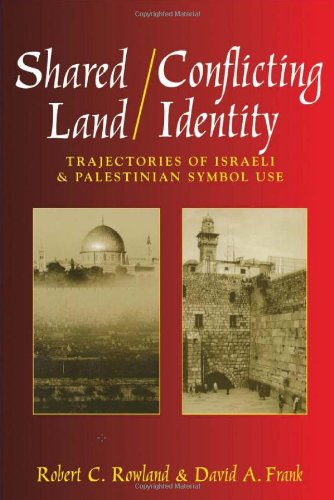 Shared Land/Conflicting Identity : Trajectories of Israeli and Palestinian Symbol Use: Rowland...