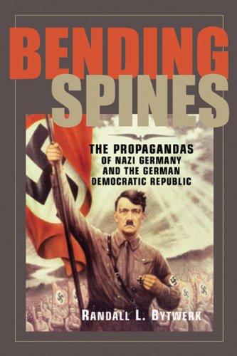 9780870137099: Bending Spines: The Propagandas of Nazi Germany and the German Democratic Republic (Rhetoric & Public Affairs)