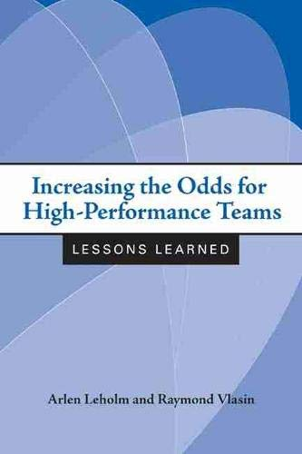 Increasing the Odds for High-Performance Teams: Lessons Learned: Arlen Leholm
