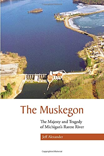 9780870137860: The Muskegon: The Majesty and Tragedy of Michigan's Rarest River