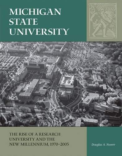 Michigan State University: The Rise of a Research University and the New Millennium, 1970-2005 (...
