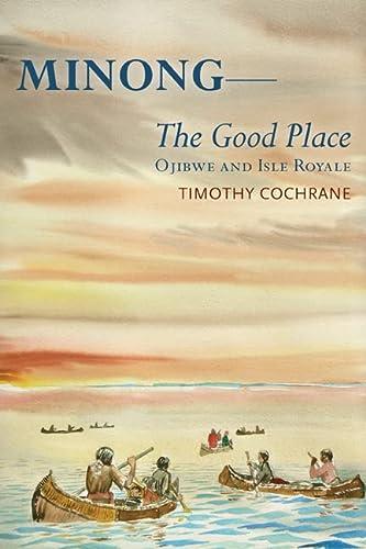 9780870138492: Minong: The Good Place-Ojibwe and Isle Royale