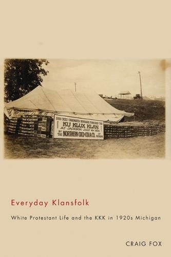 9780870139956: Everyday Klansfolk: White Protestant Life and the KKK in 1920s Michigan