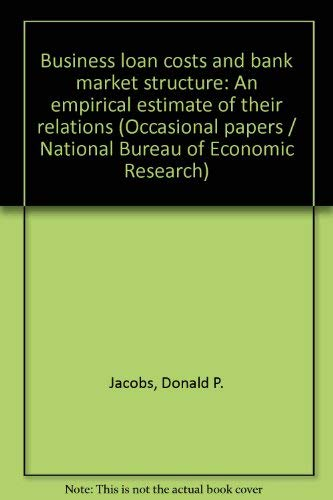 Business Loan Costs and Bank Market Structure: An Empirical Estimate of Their Relations. National ...