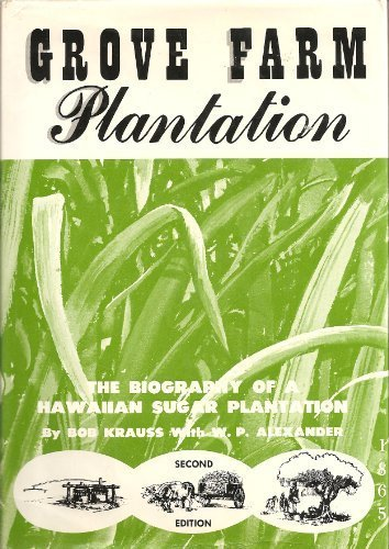 GROVE FARM PLANTATION The Biography of a Hawaiian Sugar Plantation