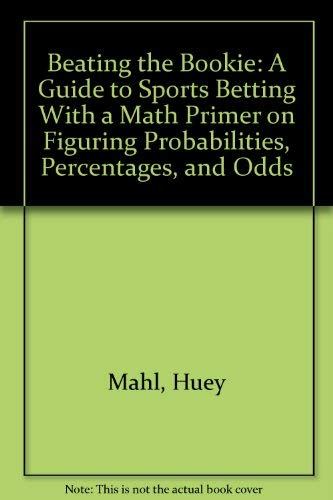 9780870191244: Beating the Bookie: A Guide to Sports Betting With a Math Primer on Figuring Probabilities, Percentages, and Odds