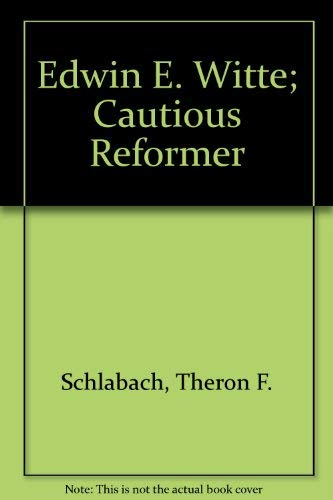 Edwin E. Witte: Cautious Reformer: Schlabach, Theron F.