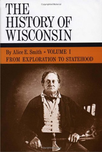 The History of Wisconsin.: THOMPSON, William E. (series editor).