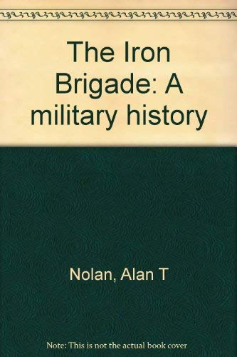 9780870201578: The Iron Brigade: A military history