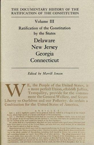 9780870201752: The Documentary History of the Ratification of the Constitution, Volume III: Ratification of the Constitution by the States: Delaware, New Jersey, Georgia, Connecticut