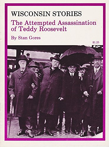 9780870201981: The Attempted Assassination of Teddy Roosevelt (Wisconsin Stories Series)