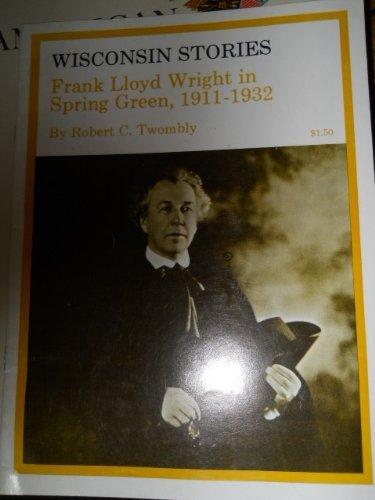 9780870202001: Frank Lloyd Wright in Spring Green 1911-1932