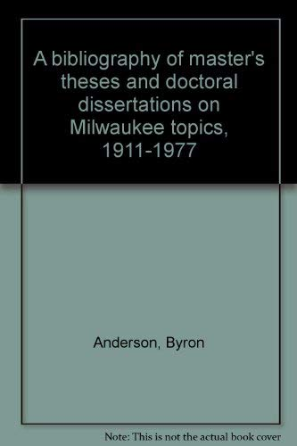 A Bibliography of Master's Theses and Doctoral Dissertations on Milwaukee Topics, 1911-1977