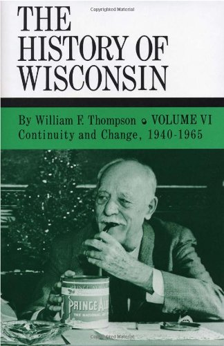 Continuity and Change, 1940-1965: History of Wisconsin, Volume VI: Thompson, William F.