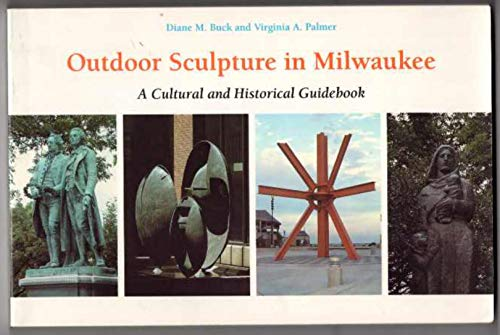 9780870202766: Outdoor Sculpture In Milwaukee: A Cultural And Historical Guidebook