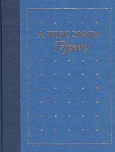 A Wisconsin Fifteen: Fifteen Notable Titles from the Library Collections of the State Historical ...