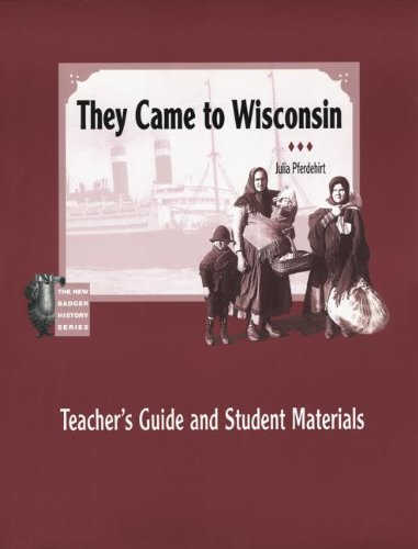 They Came to Wisconsin: Teacher's Guide and Student Materials: Brown, Harriet; Pferdehirt, ...
