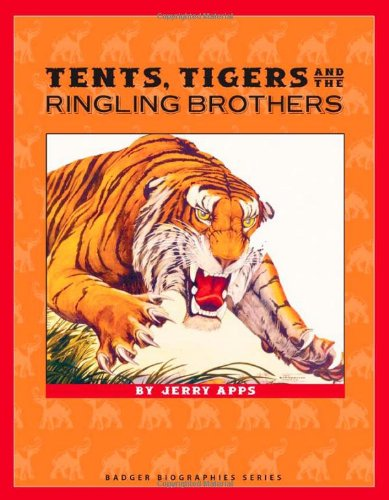 Tents, Tigers and the Ringling Brothers (Badger: Jerry Apps