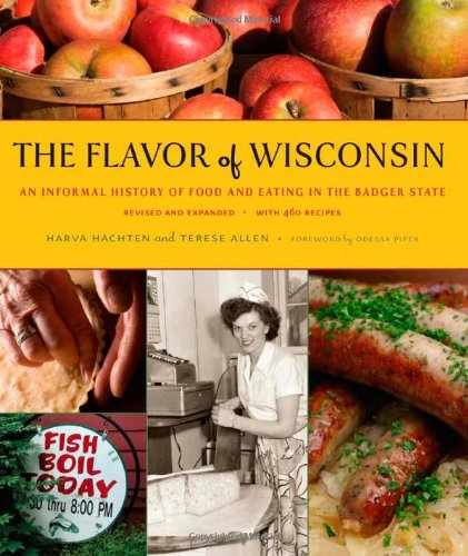 Flavor of Wisconsin an Informal History of Food and Eating in the Badger State