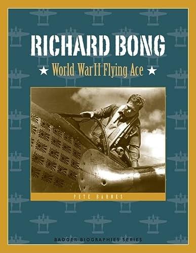 Richard Bong: World War II Flying Ace (Badger Biographies Series)