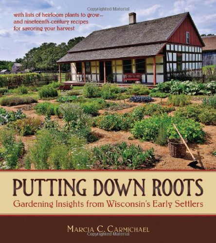 9780870204661: Putting Down Roots: Gardening Insights from Wisconsin's Early Settlers